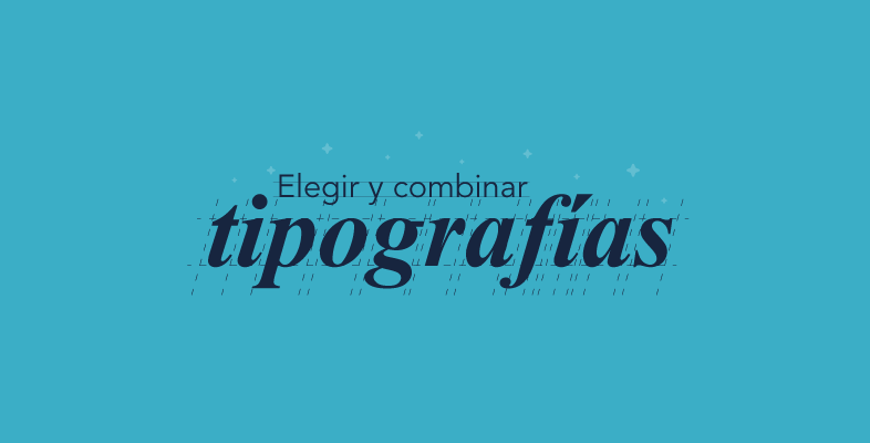 Guía básica para elegir y combinar tipografías